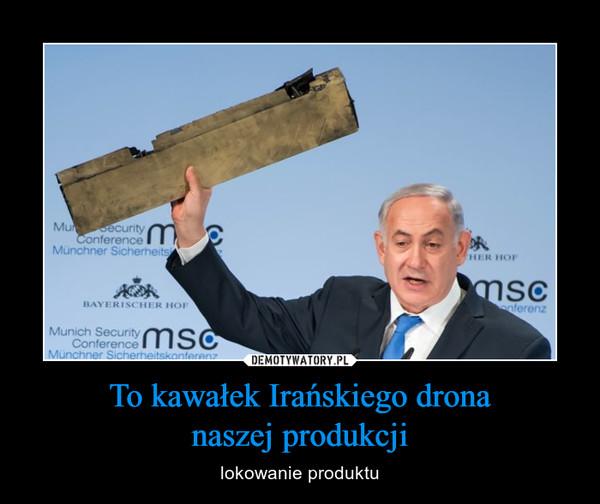 To kawałek Irańskiego dronanaszej produkcji – lokowanie produktu