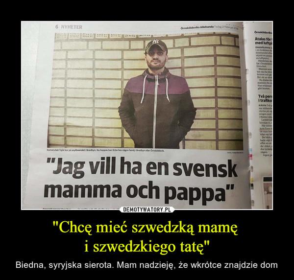 """""""Chcę mieć szwedzką mamę i szwedzkiego tatę"""" – Biedna, syryjska sierota. Mam nadzieję, że wkrótce znajdzie dom"""