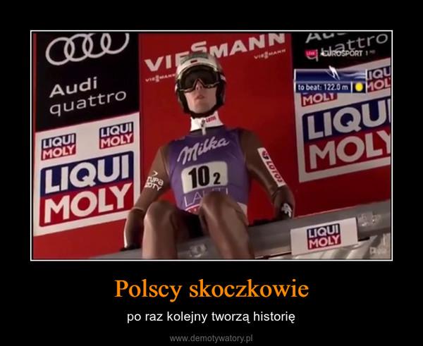 Polscy skoczkowie – po raz kolejny tworzą historię