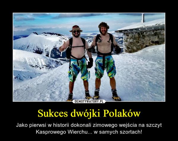 Sukces dwójki Polaków – Jako pierwsi w historii dokonali zimowego wejścia na szczyt Kasprowego Wierchu... w samych szortach!