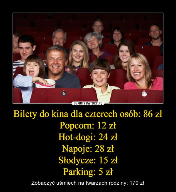Bilety do kina dla czterech osób: 86 złPopcorn: 12 złHot-dogi: 24 złNapoje: 28 złSłodycze: 15 złParking: 5 zł – Zobaczyć uśmiech na twarzach rodziny: 170 zł