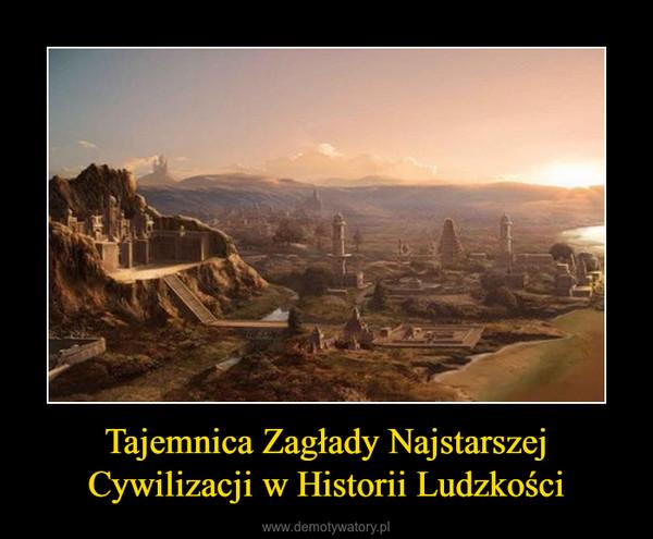 Tajemnica Zagłady Najstarszej Cywilizacji w Historii Ludzkości –