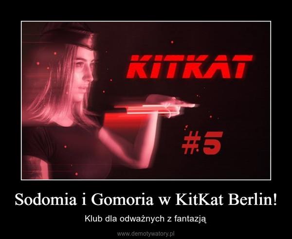 Sodomia i Gomoria w KitKat Berlin! – Klub dla odważnych z fantazją