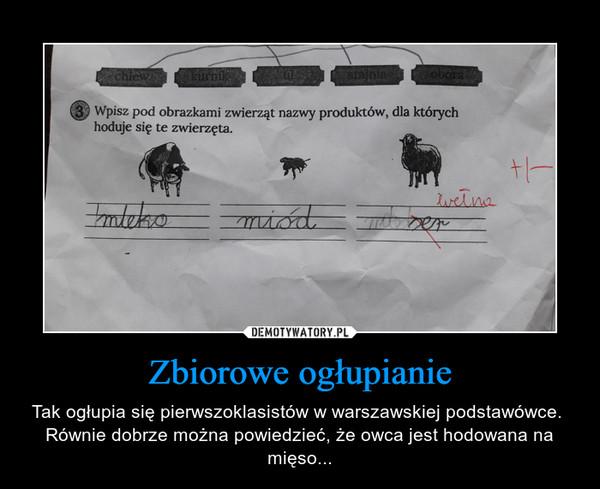 Zbiorowe ogłupianie – Tak ogłupia się pierwszoklasistów w warszawskiej podstawówce. Równie dobrze można powiedzieć, że owca jest hodowana na mięso... Wpisz pod obrazkami zwierząt nazwy produktów, dla których hoduje się te zwierzęta.