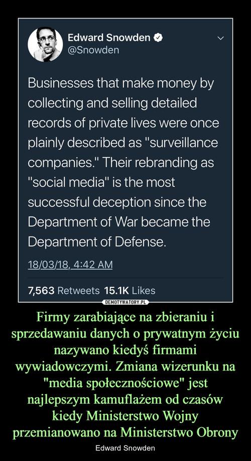 Firmy zarabiające na zbieraniu i sprzedawaniu danych o prywatnym życiu nazywano kiedyś firmami wywiadowczymi. Zmiana wizerunku na