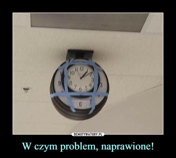 W czym problem, naprawione! –