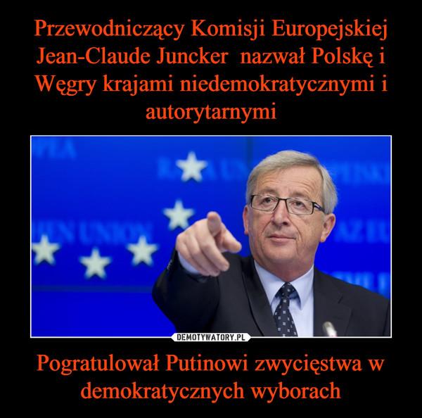 Pogratulował Putinowi zwycięstwa w demokratycznych wyborach –