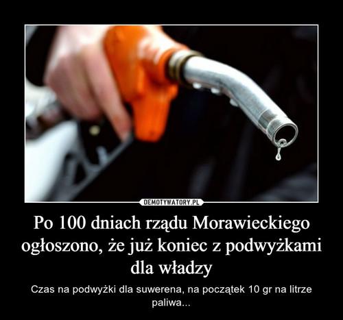 Po 100 dniach rządu Morawieckiego ogłoszono, że już koniec z podwyżkami dla władzy