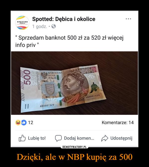 """Dzięki, ale w NBP kupię za 500 –  """"  Spotted: Dębica i okolice """" Sprzedam banknot 500 zł za 520 zł więcej info priv """""""