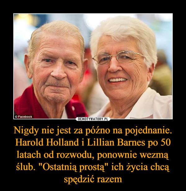 """Nigdy nie jest za późno na pojednanie. Harold Holland i Lillian Barnes po 50 latach od rozwodu, ponownie wezmą ślub. """"Ostatnią prostą"""" ich życia chcą spędzić razem –"""