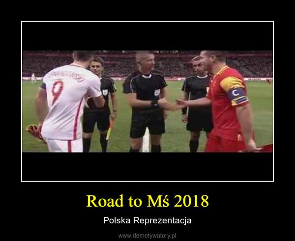 Road to Mś 2018 – Polska Reprezentacja