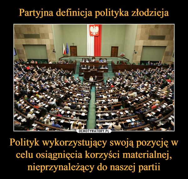 Polityk wykorzystujący swoją pozycję w celu osiągnięcia korzyści materialnej, nieprzynależący do naszej partii –