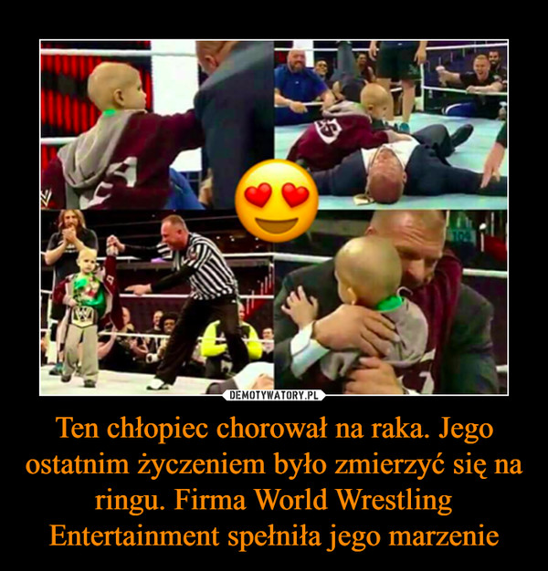 Ten chłopiec chorował na raka. Jego ostatnim życzeniem było zmierzyć się na ringu. Firma World Wrestling Entertainment spełniła jego marzenie –