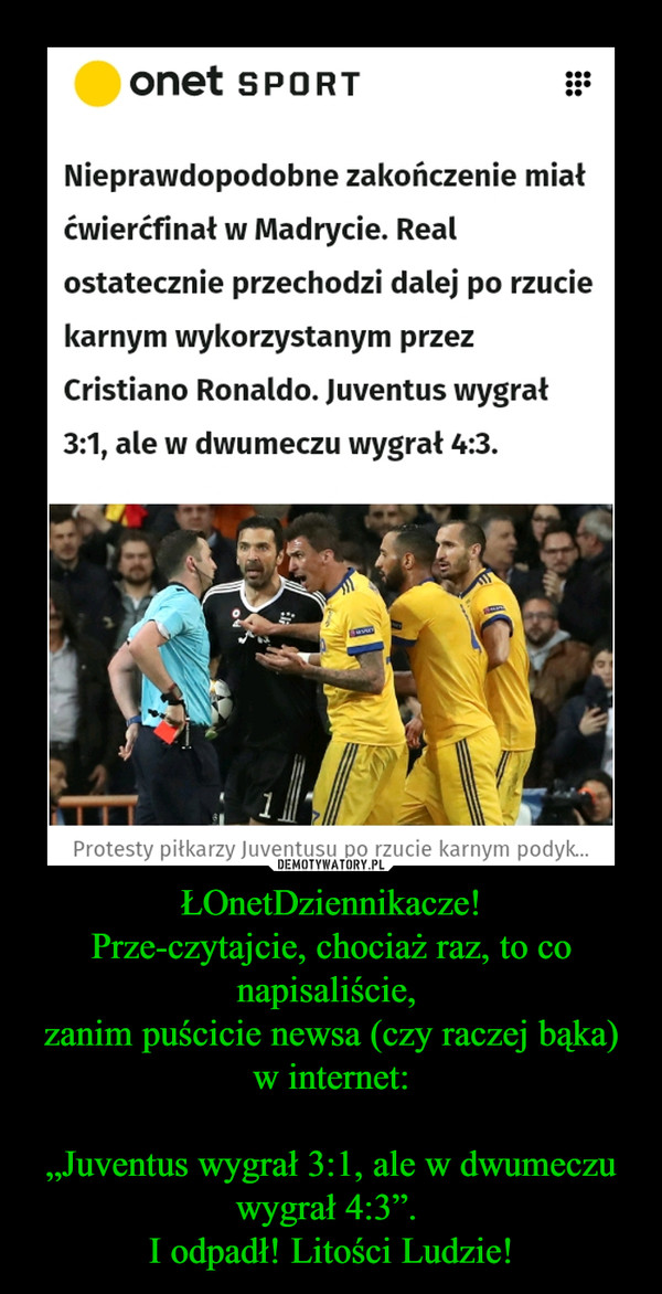 """ŁOnetDziennikacze!Prze-czytajcie, chociaż raz, to co napisaliście, zanim puścicie newsa (czy raczej bąka) w internet:""""Juventus wygrał 3:1, ale w dwumeczu wygrał 4:3"""". I odpadł! Litości Ludzie! –"""