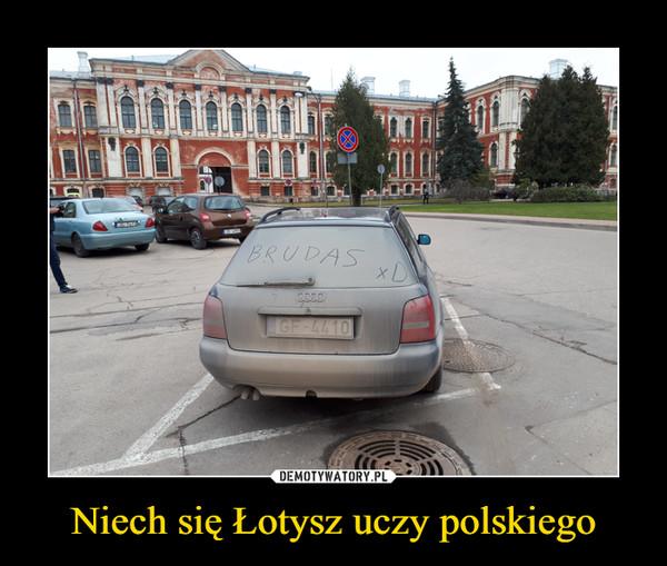 Niech się Łotysz uczy polskiego –  brudas