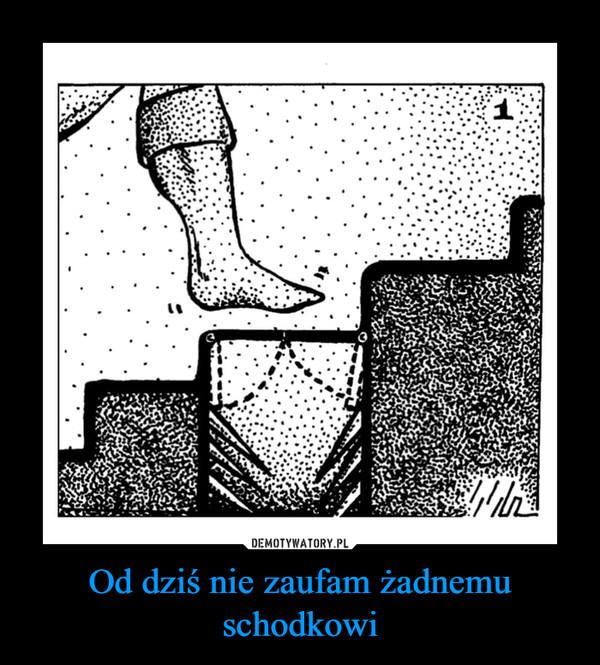 Od dziś nie zaufam żadnemu schodkowi –