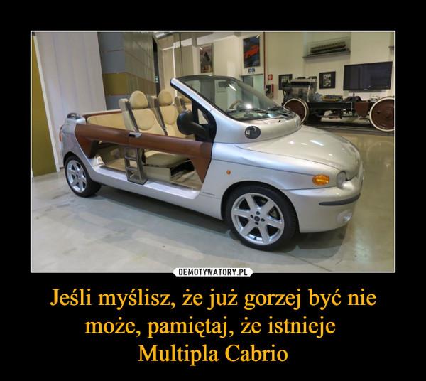 Jeśli myślisz, że już gorzej być nie może, pamiętaj, że istnieje Multipla Cabrio –
