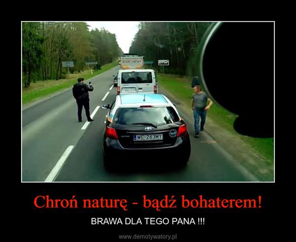 Chroń naturę - bądź bohaterem! – BRAWA DLA TEGO PANA !!!