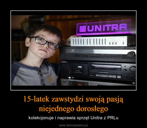 15-latek zawstydzi swoją pasją niejednego dorosłego – kolekcjonuje i naprawia sprzęt Unitra z PRLu