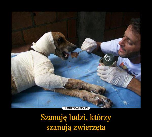 Szanuję ludzi, którzyszanują zwierzęta –