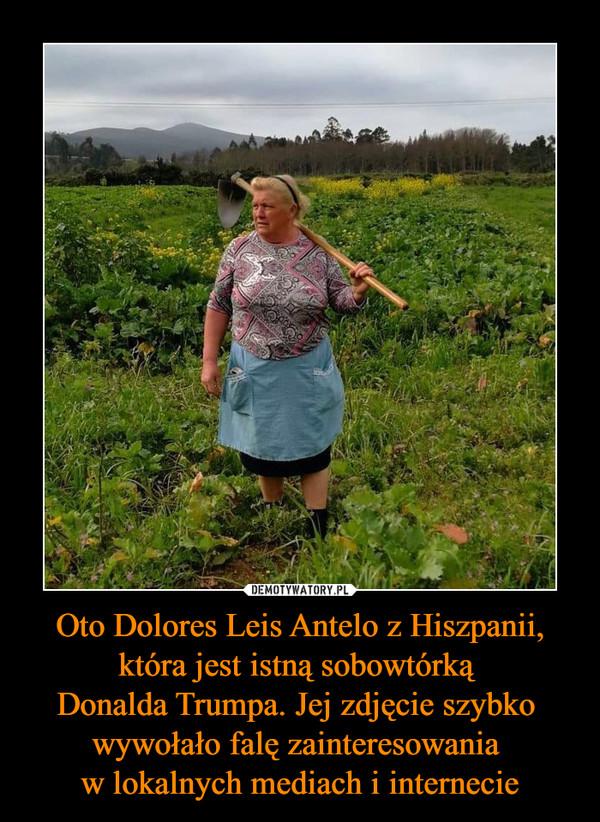 Oto Dolores Leis Antelo z Hiszpanii, która jest istną sobowtórką Donalda Trumpa. Jej zdjęcie szybko wywołało falę zainteresowania w lokalnych mediach i internecie –