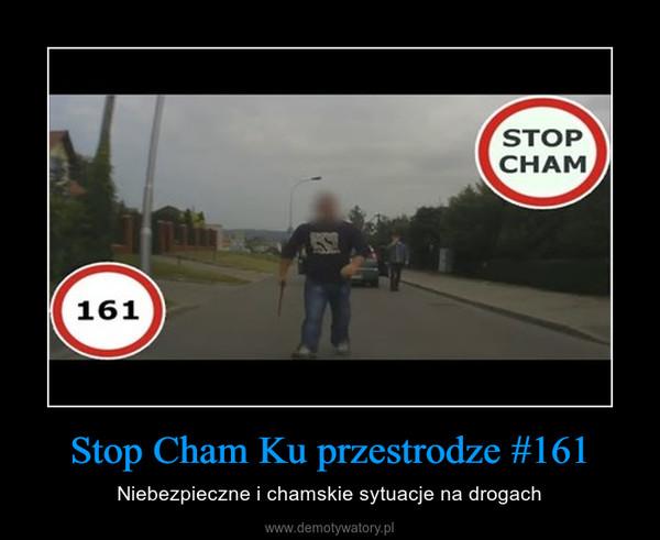 Stop Cham Ku przestrodze #161 – Niebezpieczne i chamskie sytuacje na drogach
