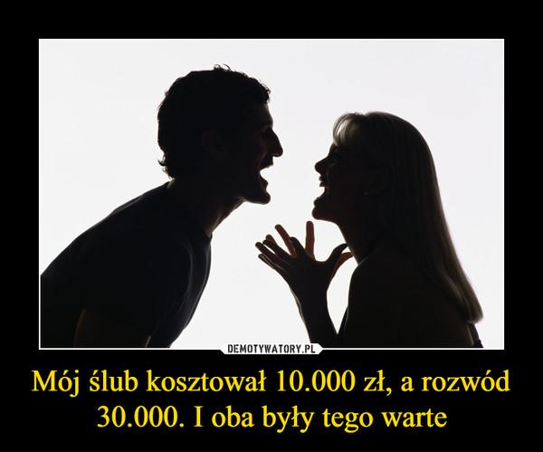 Mój ślub kosztował 10.000 zł, a rozwód 30.000. I oba były tego warte –