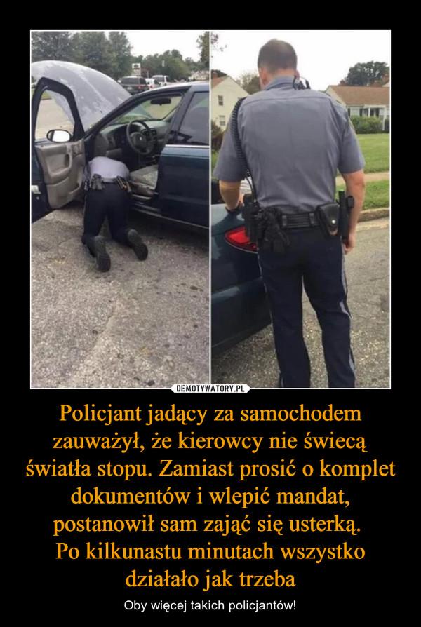 Policjant jadący za samochodem zauważył, że kierowcy nie świecą światła stopu. Zamiast prosić o komplet dokumentów i wlepić mandat, postanowił sam zająć się usterką. Po kilkunastu minutach wszystko działało jak trzeba – Oby więcej takich policjantów!