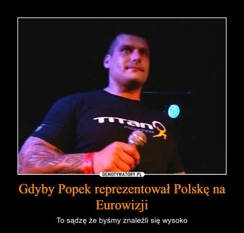 Gdyby Popek reprezentował Polskę na Eurowizji