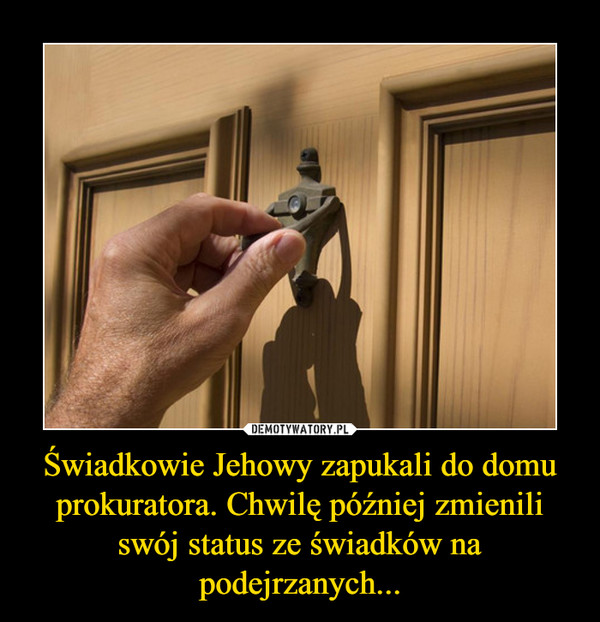 Świadkowie Jehowy zapukali do domu prokuratora. Chwilę później zmienili swój status ze świadków na podejrzanych... –