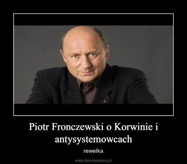 Piotr Fronczewski o Korwinie i antysystemowcach – rewelka