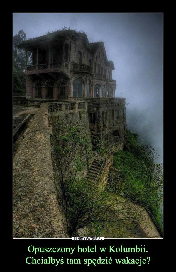 Opuszczony hotel w Kolumbii.Chciałbyś tam spędzić wakacje? –
