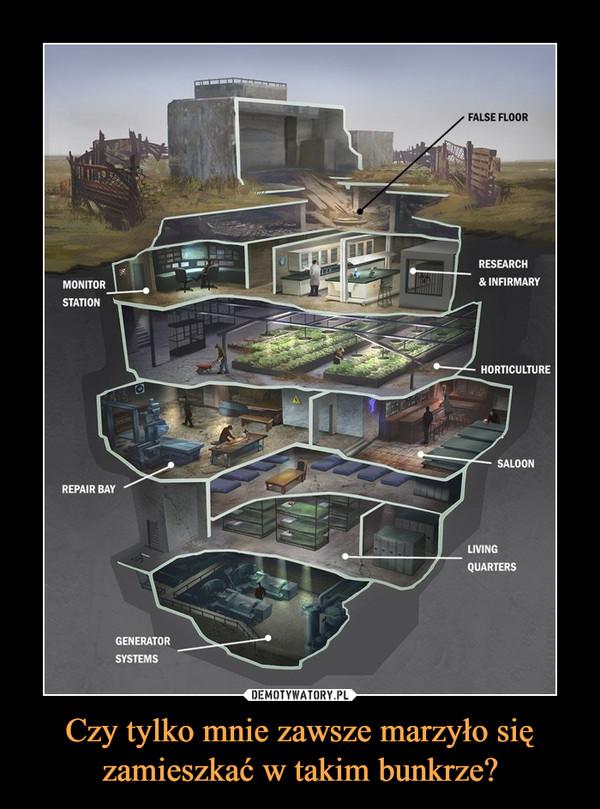 Czy tylko mnie zawsze marzyło się zamieszkać w takim bunkrze? –