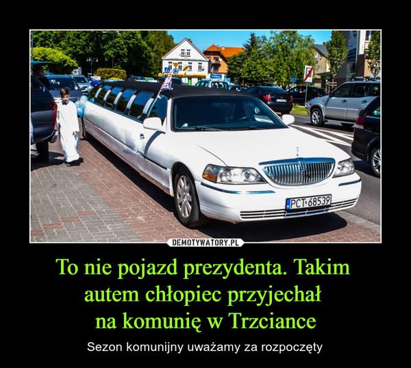 To nie pojazd prezydenta. Takim autem chłopiec przyjechał na komunię w Trzciance – Sezon komunijny uważamy za rozpoczęty