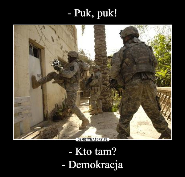 - Kto tam?- Demokracja –
