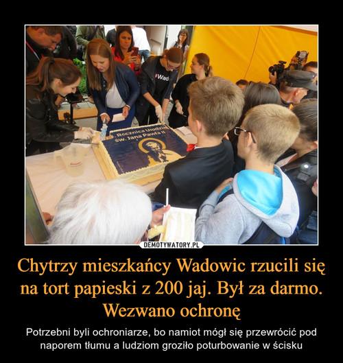 Chytrzy mieszkańcy Wadowic rzucili się na tort papieski z 200 jaj. Był za darmo. Wezwano ochronę