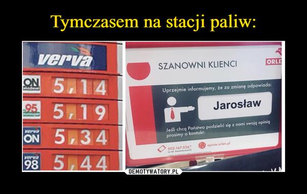 –  Verva Szanowni klienci Orlen Uprzejmie informujemy,  że za zmianę odpowiada: Jarosław. Jeśli chcą państwo podzielić się z nami swoją opinią prosimy o kontakt