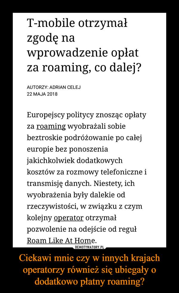Ciekawi mnie czy w innych krajach operatorzy również się ubiegały o dodatkowo płatny roaming? –