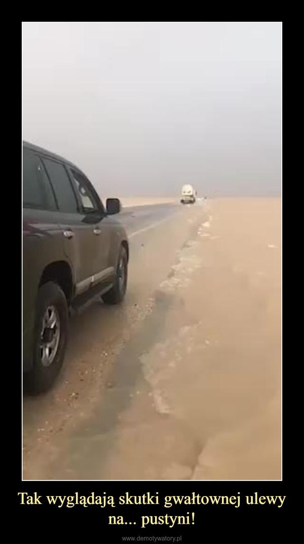 Tak wyglądają skutki gwałtownej ulewy na... pustyni! –