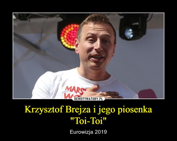 """Krzysztof Brejza i jego piosenka """"Toi-Toi"""" – Eurowizja 2019"""