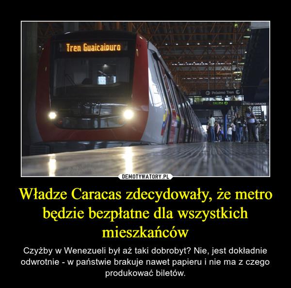 Władze Caracas zdecydowały, że metro będzie bezpłatne dla wszystkich mieszkańców – Czyżby w Wenezueli był aż taki dobrobyt? Nie, jest dokładnie odwrotnie - w państwie brakuje nawet papieru i nie ma z czego produkować biletów.