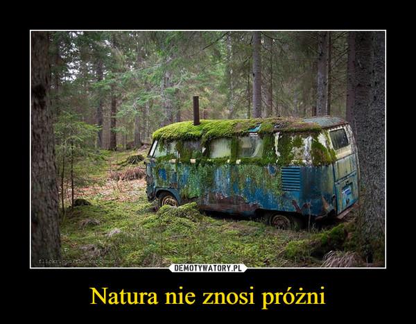 Natura nie znosi próżni –