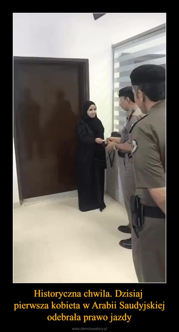 Historyczna chwila. Dzisiaj pierwsza kobieta w Arabii Saudyjskiej odebrała prawo jazdy –