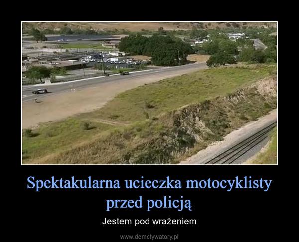 Spektakularna ucieczka motocyklisty przed policją – Jestem pod wrażeniem