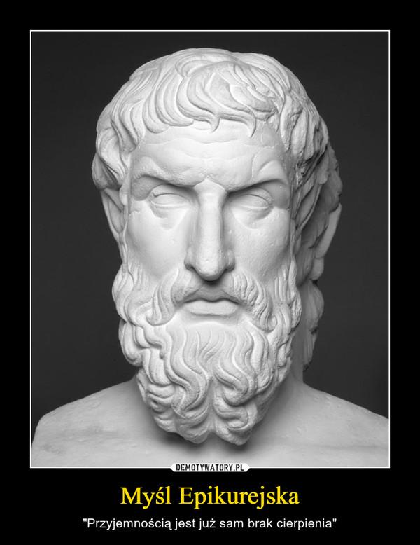 """Myśl Epikurejska – """"Przyjemnością jest już sam brak cierpienia"""""""