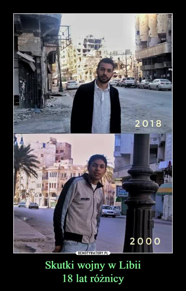Skutki wojny w Libii18 lat różnicy –