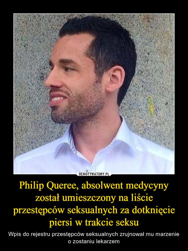 Philip Queree, absolwent medycyny został umieszczony na liście przestępców seksualnych za dotknięcie piersi w trakcie seksu – Wpis do rejestru przestępców seksualnych zrujnował mu marzenie o zostaniu lekarzem