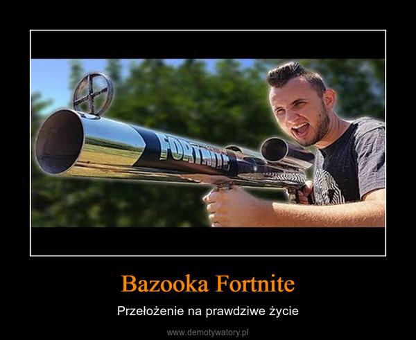 Bazooka Fortnite – Przełożenie na prawdziwe życie