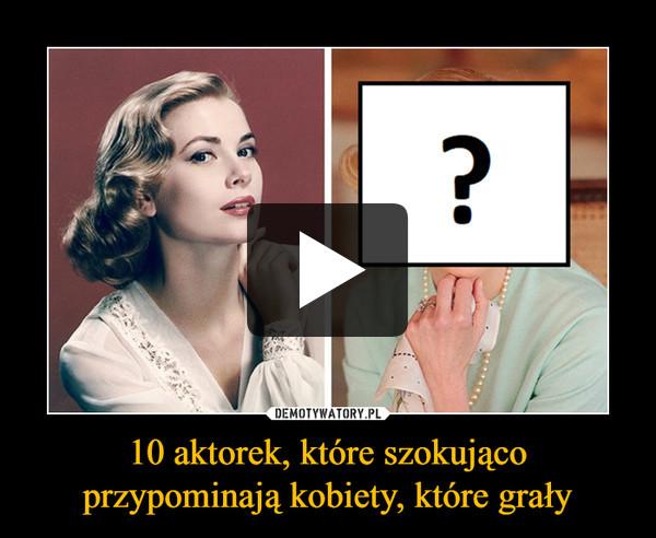 10 aktorek, które szokująco przypominają kobiety, które grały –