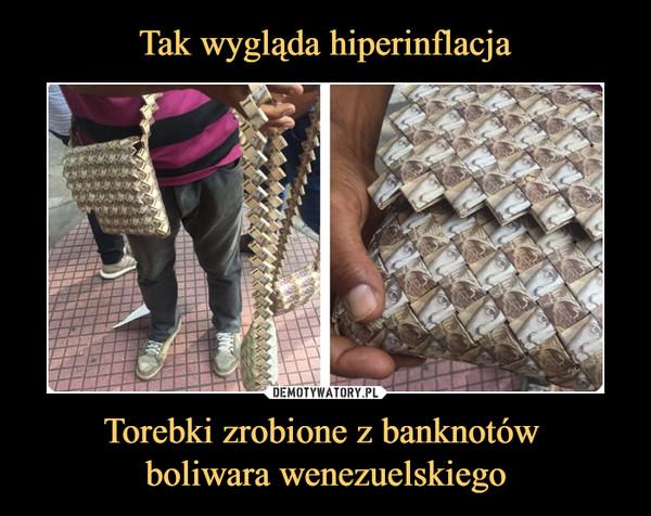 Torebki zrobione z banknotów boliwara wenezuelskiego –